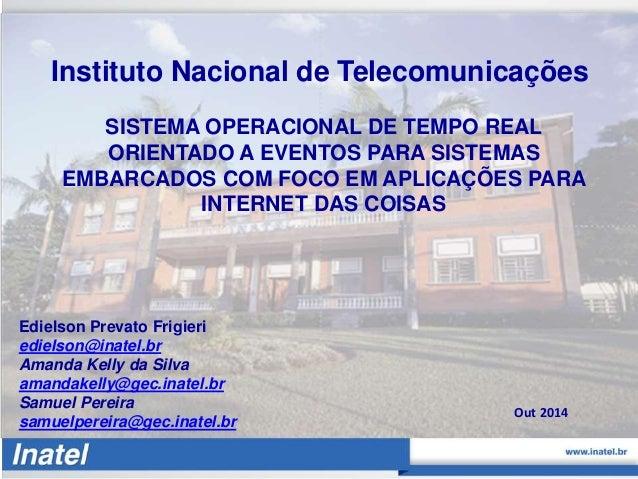 Instituto Nacional de Telecomunicações  SISTEMA OPERACIONAL DE TEMPO REAL  ORIENTADO A EVENTOS PARA SISTEMAS  EMBARCADOS C...