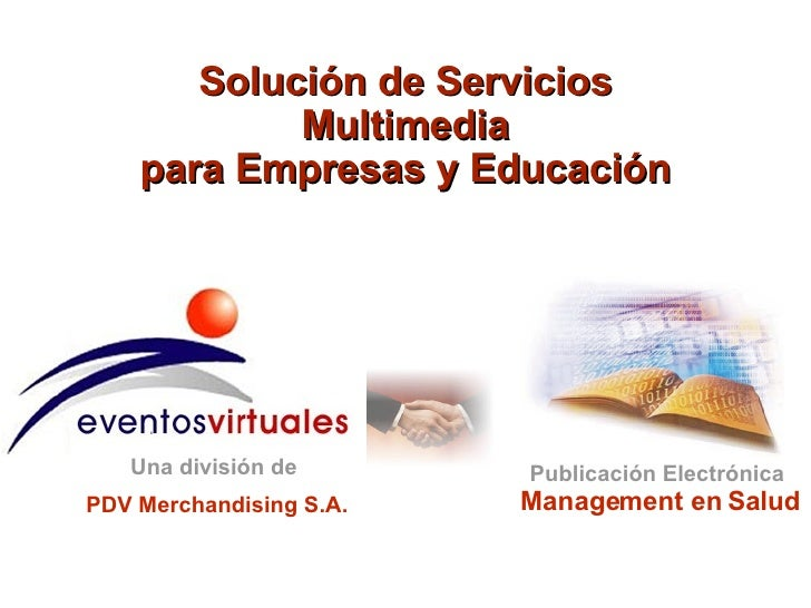 Management en Salud Publicación Electrónica Solución de Servicios Multimedia para Empresas y Educación PDV   Merchandising...