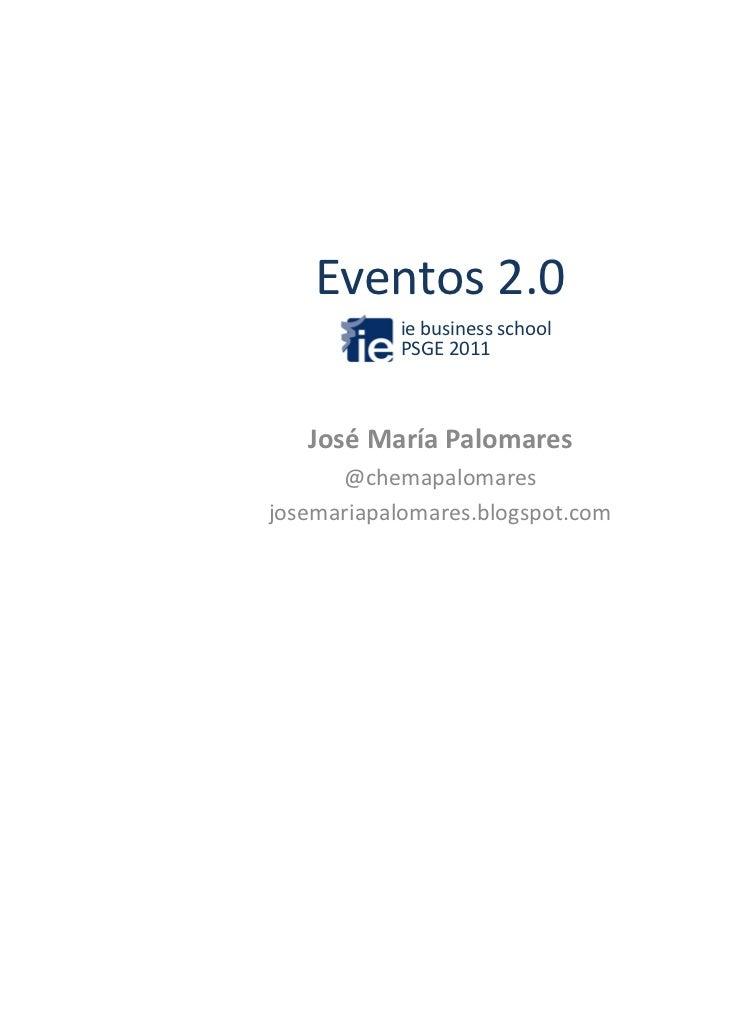 Eventos2.0           ie business school           PSGE 2011   JoséMaríaPalomares      @chemapalomaresjosemariapalomares...