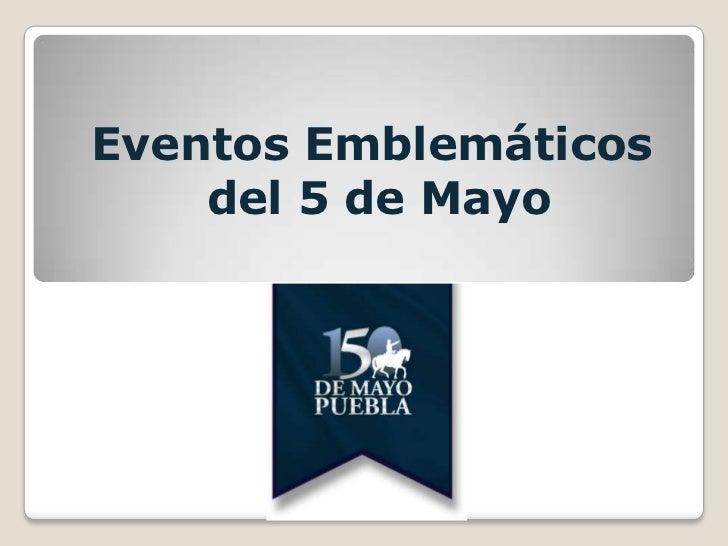 Eventos Emblemáticos    del 5 de Mayo