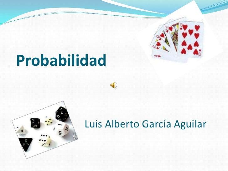 Probabilidad         Luis Alberto García Aguilar