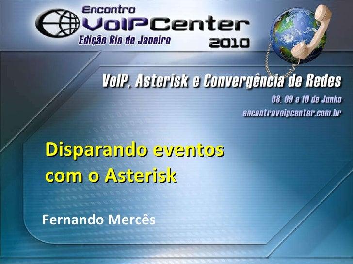 <ul>Disparando eventos com o Asterisk </ul><ul>Fernando Mercês </ul>