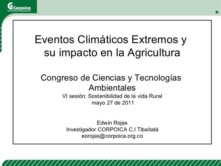 Eventos Climáticos Extremos y  su impacto en la Agricultura Congreso de Ciencias y Tecnologías  Ambientales VI sesión: Sos...