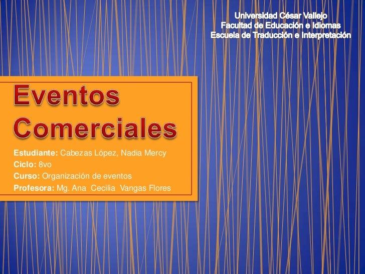 Estudiante: Cabezas López, Nadia MercyCiclo: 8voCurso: Organización de eventosProfesora: Mg. Ana Cecilia Vangas Flores