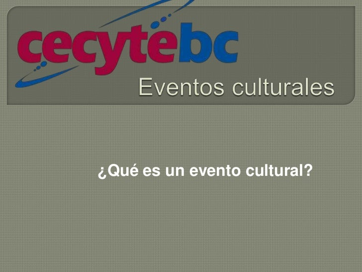 Eventos culturales<br />¿Qué es un evento cultural?<br />