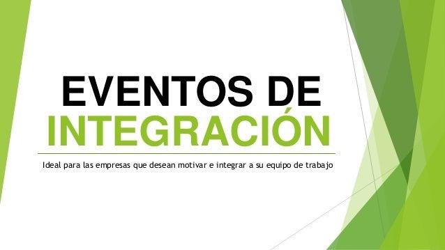 INTEGRACIÓN Ideal para las empresas que desean motivar e integrar a su equipo de trabajo EVENTOS DE
