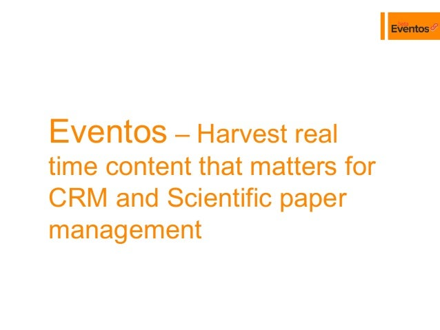 Eventos – Harvest realtime content that matters forCRM and Scientific papermanagementDaniel Hladky (Ontos and NRU HSE)Poli...