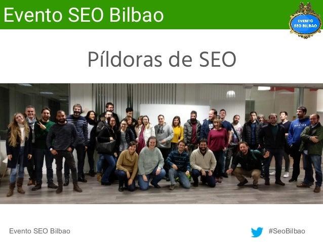 Evento SEO Bilbao #SeoBilbao Evento SEO Bilbao Píldoras de SEO