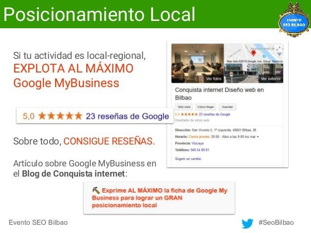 Evento SEO Bilbao #SeoBilbao Posicionamiento Local Si tu actividad es local-regional, EXPLOTA AL MÁXIMO Google MyBusiness ...