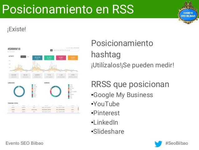 Evento SEO Bilbao #SeoBilbao Posicionamiento en RSS Posicionamiento hashtag ¡Utilízalos!¡Se pueden medir! RRSS que posicio...