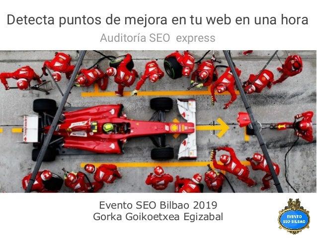 Detecta puntos de mejora en tu web en una hora Auditoría SEO express Evento SEO Bilbao 2019 Gorka Goikoetxea Egizabal