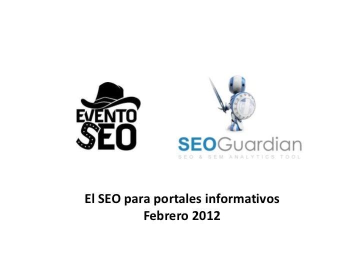 El SEO para portales informativos          Febrero 2012