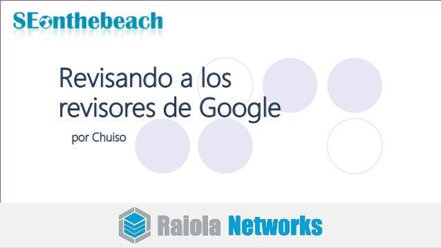 Revisando a los revisores de Google por Chuiso