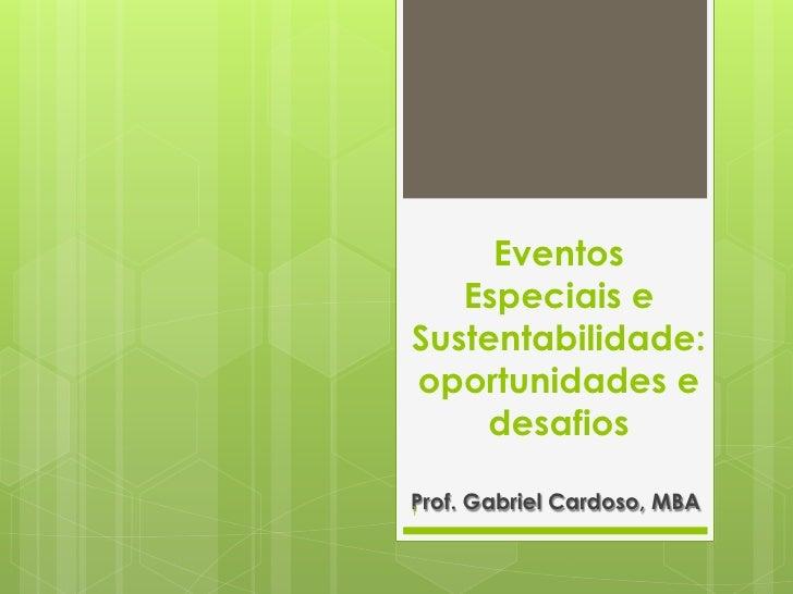 Eventos   Especiais eSustentabilidade:oportunidades e    desafiosProf. Gabriel Cardoso, MBA1