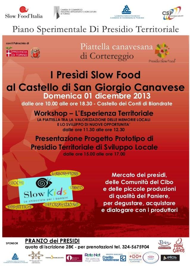 con il Patrocinio di  I Presìdi Slow Food al Castello di San Giorgio Canavese Domenica 01 dicembre 2013  dalle ore 10.00 a...