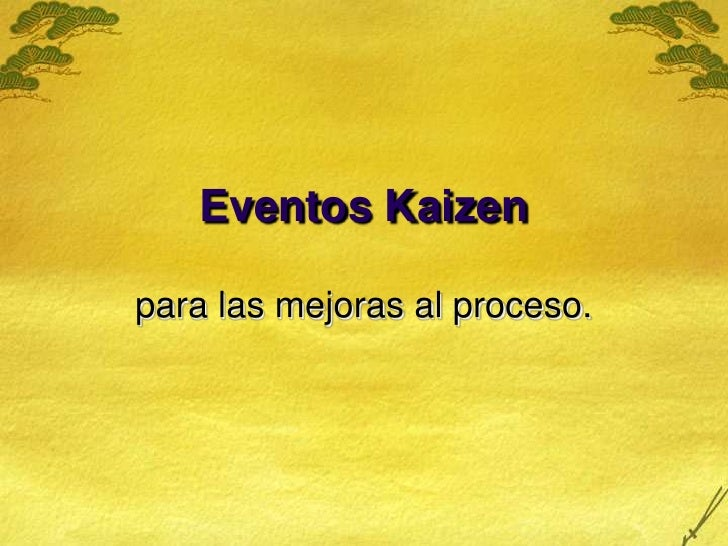 Eventos Kaizen<br />para las mejoras al proceso.<br />