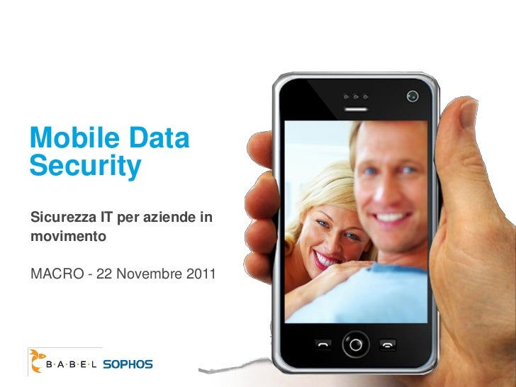 Mobile DataSecuritySicurezza IT per aziende inmovimentoMACRO - 22 Novembre 2011
