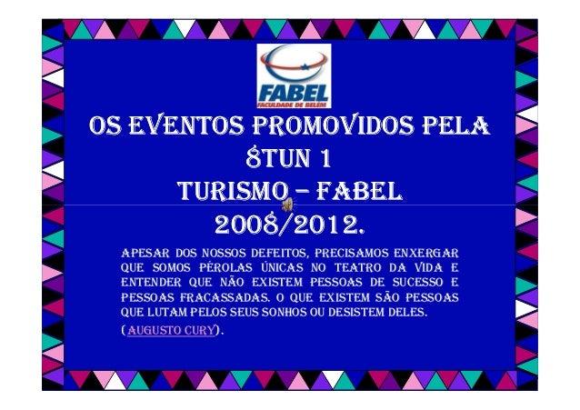 OS EVENTOS PROMOVIDOS PELA           8TUN 1      TURISMO – FABEL        2008/2012.  APESAR DOS NOSSOS DEFEITOS, PRECISAMOS...