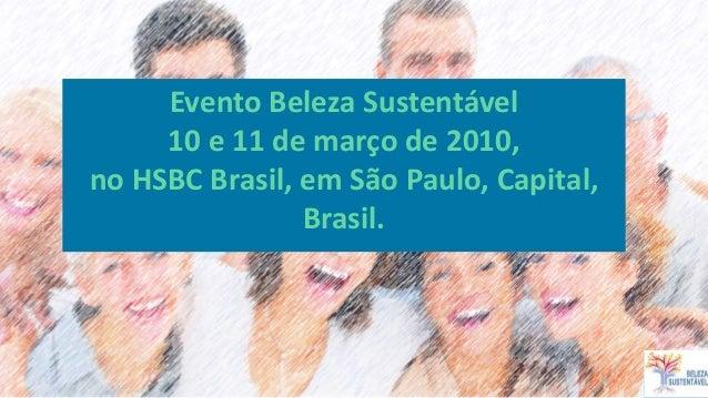 Evento Beleza Sustentável 10 e 11 de março de 2010, no HSBC Brasil, em São Paulo, Capital, Brasil.