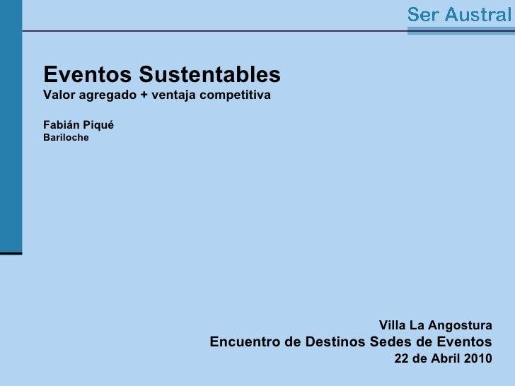 Eventos Sustentables Valor agregado + ventaja competitiva   Fabián Piqué Bariloche Villa La Angostura Encuentro de Destino...