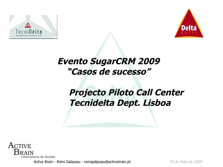"Evento SugarCRM 2009 ""Casos de sucesso""   Projecto Piloto Call Center   Tecnidelta Dept. Lisboa"