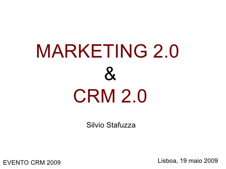MARKETING 2.0   & CRM 2.0 Silvio Stafuzza Lisboa, 19 maio 2009 EVENTO CRM 2009