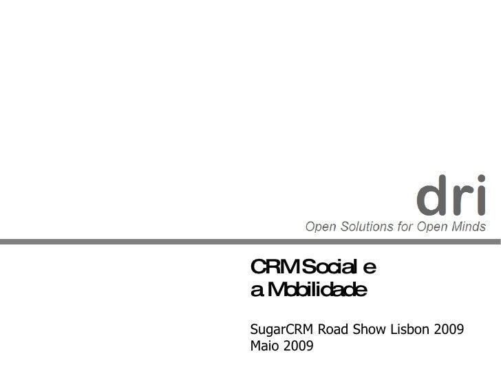 CRM Social e  a Mobilidade SugarCRM Road Show Lisbon 2009 Maio 2009