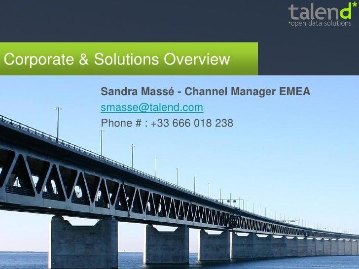 Corporate & Solutions Overview             Sandra Massé - Channel Manager EMEA             smasse@talend.com             P...