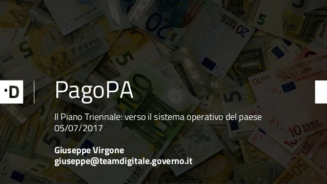 PagoPA Il Piano Triennale: verso il sistema operativo del paese 05/07/2017 Giuseppe Virgone giuseppe@teamdigitale.governo....