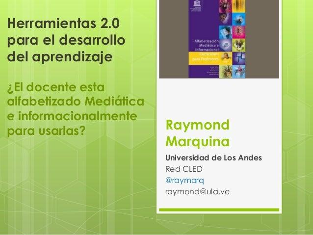 Herramientas 2.0 para el desarrollo del aprendizaje ¿El docente esta alfabetizado Mediática e informacionalmente para usar...