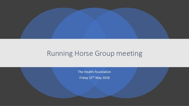 Running Horse Group meeting The Health Foundation Friday 25th May 2018