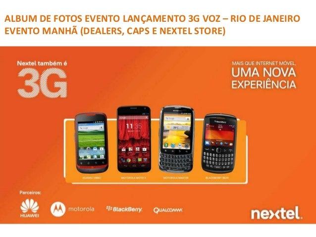 ALBUM DE FOTOS EVENTO LANÇAMENTO 3G VOZ – RIO DE JANEIRO EVENTO MANHÃ (DEALERS, CAPS E NEXTEL STORE)