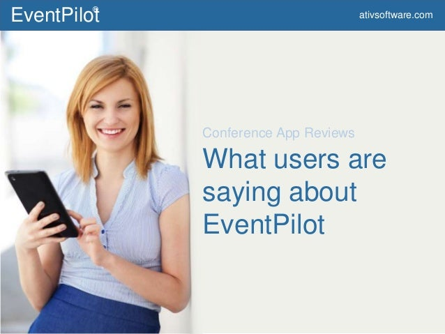 © 2015 Copyright ATIV Software EventPilot® ativsoftware.com What users are saying about EventPilot Conference App Reviews