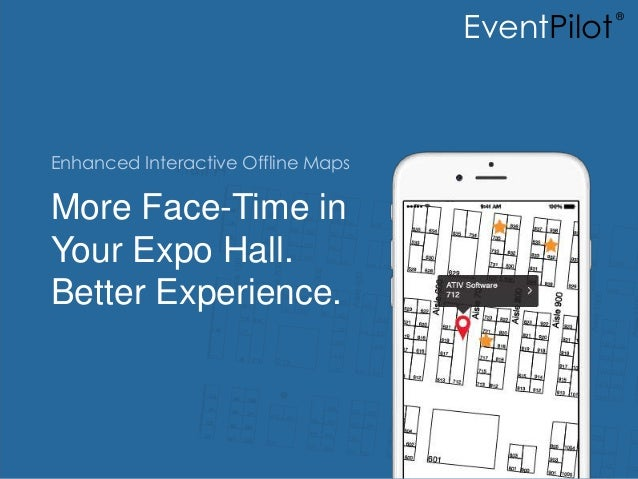© 2014 Copyright ATIV Software More Face-Time in Your Expo Hall. Better Experience. Enhanced Interactive Offline Maps Even...
