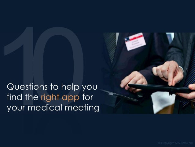 © Copyright ATIV Software Questions to help you find the right app for your medical meeting