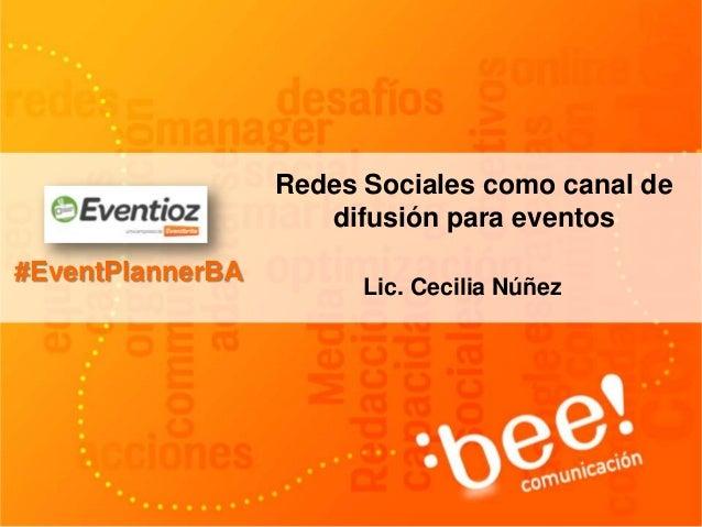 #EventPlannerBA Redes Sociales como canal de difusión para eventos Lic. Cecilia Núñez