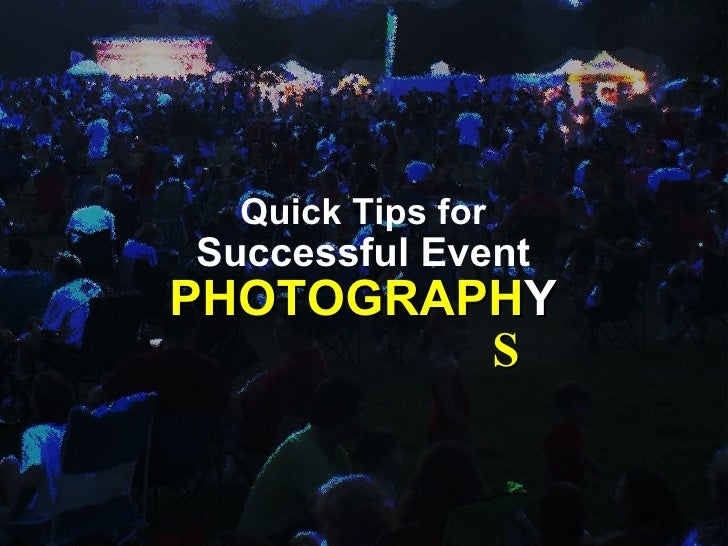Quick Tips for Successful Event PHOTOGRAPH Y S