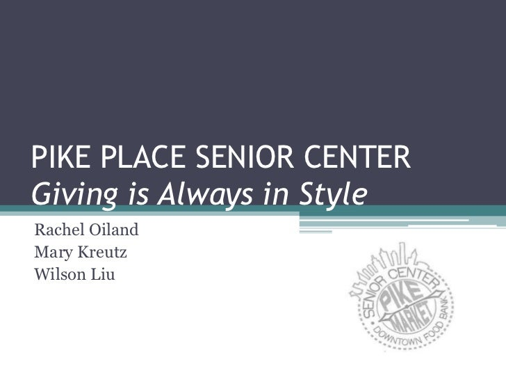 PIKE PLACE SENIOR CENTERGiving is Always in StyleRachel OilandMary KreutzWilson Liu