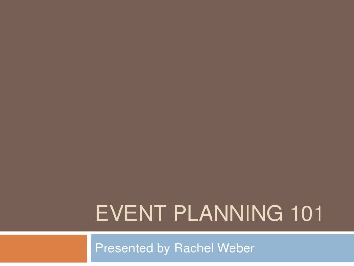 Event planning 101<br />Presented by Rachel Weber<br />