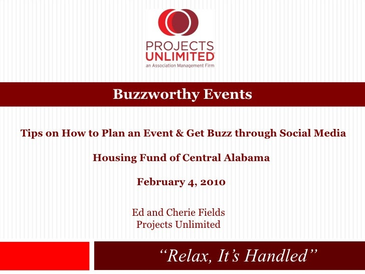 "<ul><ul><li>"" Relax, It's Handled"" </li></ul></ul>Buzzworthy Events Tips on How to Plan an Event & Get Buzz through Social..."