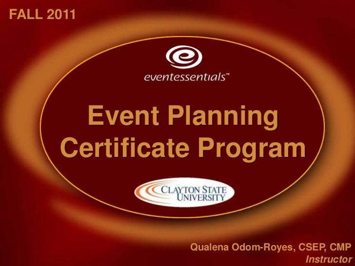 FALL2011<br />Event Planning Certificate Program<br />Qualena Odom-Royes, CSEP, CMP<br />Instructor<br />