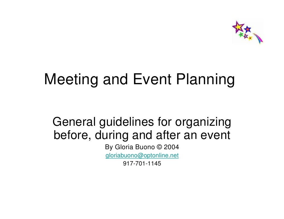 Meeting and Event Planning   General guidelines for organizing  before, during and after an event           By Gloria Buon...