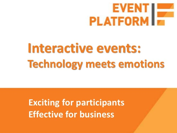 Interactive events:Technology meets emotionsExciting for participantsEffective for business
