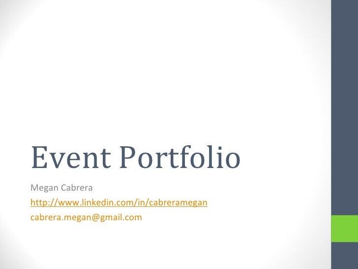 Event PortfolioMegan Cabrerahttp://www.linkedin.com/in/cabreramegancabrera.megan@gmail.com