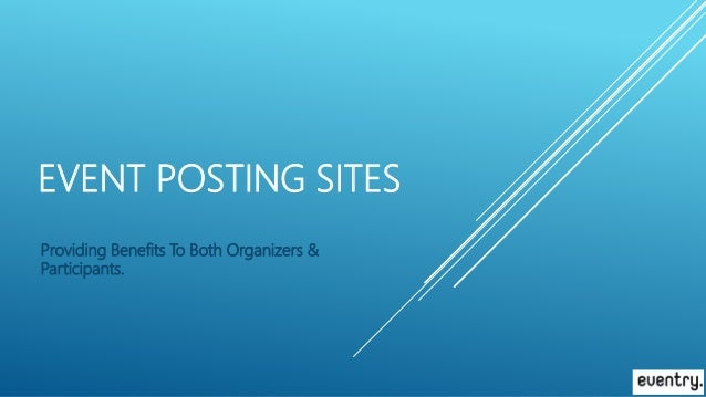 EVENT POSTING SITES Providing Benefits To Both Organizers & Participants.
