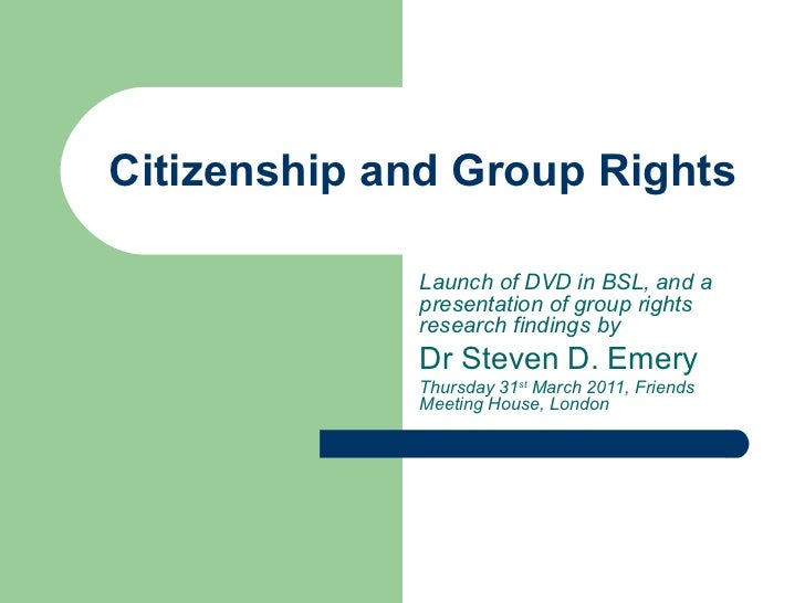 Citizenship and Group Rights Launch of DVD in BSL, and a presentation of group rights research findings by Dr Steven D. Em...