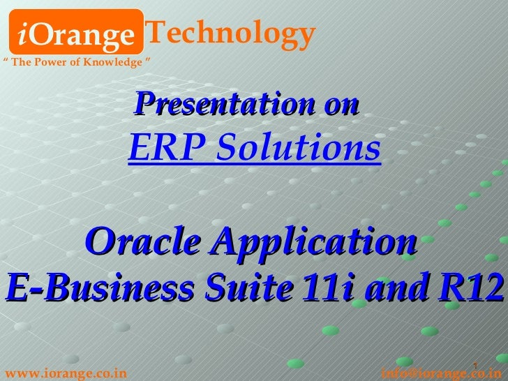 i Orange Technology www.iorange.co.in   [email_address] Presentation on   ERP Solutions Oracle Application  E-Business Sui...