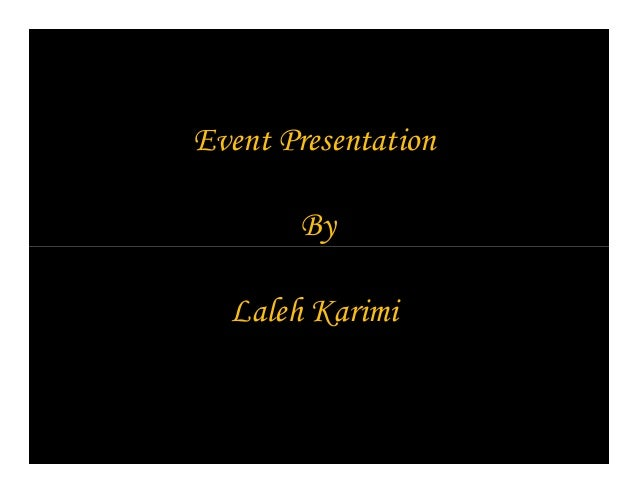 Event Presentation By Laleh Karimi