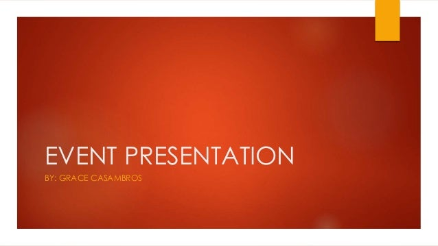 EVENT PRESENTATION  BY: GRACE CASAMBROS
