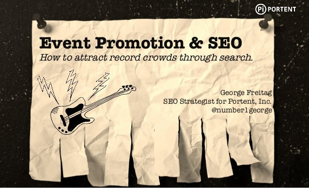 Event Promotion & SEO  How to attract record crowds through search.  George Freitag  SEO Strategist for Portent, Inc.  @nu...